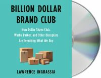 Cover image for Billion dollar brand club how Dollar Shave Club, Warby Park, and other rebel startups are remaking what we buy
