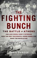 Cover image for The fighting bunch : the Battle of Athens and how World War II veterans won the only successful armed rebellion since the Revolution