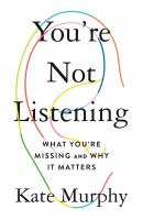 Cover image for You're not listening : what you're missing and why it matters