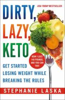 Cover image for Dirty, lazy, keto : get started losing weight while breaking the rules
