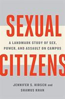 Cover image for Sexual citizens : a landmark study of sex, power, and assault on campus