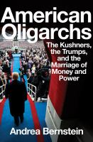 Cover image for American oligarchs : the Kushners, the Trumps, and the marriage of money and power