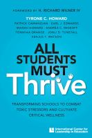 Cover image for All students must thrive : transforming schools to combat toxic stressors and cultivate critical wellness
