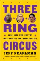 Cover image for Three-ring circus : Kobe, Shaq, Phil, and the crazy years of the Lakers dynasty