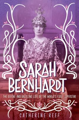 Cover image for Sarah Bernhardt : the divine and dazzling life of the world's first superstar