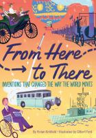 Cover image for From Here to There : Inventions That Changed the Way the World Moves