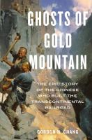 Cover image for Ghosts of Gold Mountain : the epic story of the Chinese who built the transcontinental railroad