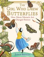 Cover image for The girl who drew butterflies how maria merian's art changed science