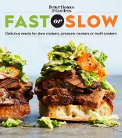 Cover image for Better Homes and Gardens fast or slow : delicious meals for slow cookers, pressure cookers, or multi cookers.