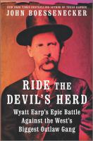 Cover image for Ride the devil's herd : Wyatt Earp's epic battle against the West's biggest outlaw gang
