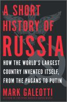 Cover image for A short history of Russia : how the world's largest country invented itself, from the pagans to Putin