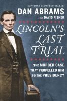 Cover image for Lincoln's last trial : the murder case that propelled him to the presidency
