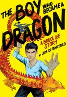 Cover image for The boy who became a dragon : a Bruce Lee story