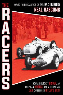 Cover image for The racers : how an outcast driver, an American heiress, and a legendary car challenged Hitler's best