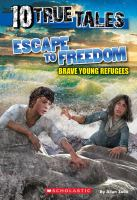 Cover image for Escape to freedom : brave young refugees