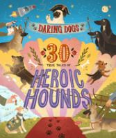 Cover image for Daring dogs : 30 true tales of heroic hounds