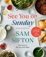 Cover image for See you on Sunday : a cookbook for family and friends / by Sam Sifton ; photographs by David Malosh ; food stylist: Simon Andrews.
