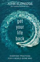 Cover image for Get your life back : everyday practices for a world gone mad