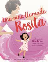 Cover image for Una niña llamada Rosita : la historia de Rita Moreno : actriz, cantante, bailarina, pionera!