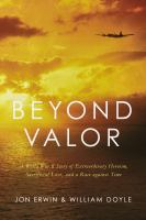 Cover image for Beyond valor : a World War II story of extraordinary heroism, sacrificial love, and a race against time