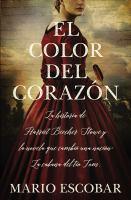 Cover image for El color del corazón : la historia de Harriet Beecher Stowe y la novela que cambío una nacíon: La cabaña del tío Tom