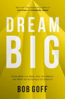 Cover image for Dream big : know what you want, why you want it, and what you're going to do about it