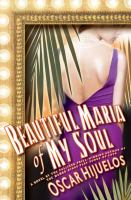 Cover image for Beautiful Maraia of my soul, or, The true story of Maraia Garcaia y Cifuentes, the lady behind a famous song a novel
