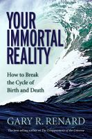 Cover image for Your immortal reality : how to break the cycle of birth and death
