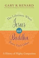 Cover image for The lifetimes when Jesus and Buddha knew each other : a history of mighty companions