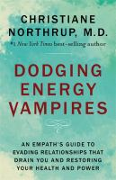 Cover image for Dodging energy vampires : an empath's guide to evading relationships that drain you and restoring your health and power