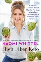 Cover image for High fiber keto : a 22-day science-based plan to fix your metabolism, lose weight, and balance your hormones