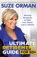 Cover image for The ultimate retirement guide for 50+ : winning strategies to make your money last a lifetime