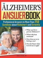 Cover image for The Alzheimer's answer book professional answers to more than 250 questions about Alzheimer's and dementia