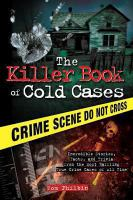 Cover image for Killer Book of Cold Cases Incredible Stories, Facts, and Trivia from the Most Baffling True Crime Cases of All Time.
