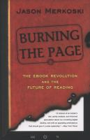 Cover image for Burning the page : the ebook revolution and the future of reading