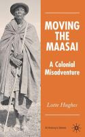 Cover image for Moving the Maasai : a colonial misadventure