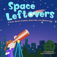 Cover image for Space leftovers : a book about comets, asteroids, and meteoroids