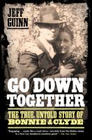 Cover image for Go down together : the true, untold story of Bonnie & Clyde