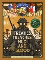 Cover image for Nathan Hale's hazardous tales : treaties, trenches, mud, and blood (a World War I tale)