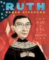 Cover image for Ruth Bader Ginsburg : the case of R.B.G. vs. inequality