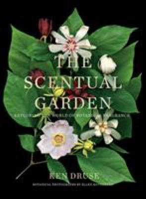 Cover image for The scentual garden : exploring the world of botanical fragrance