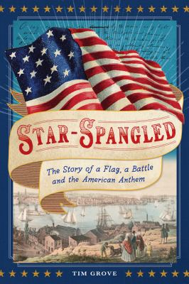 Cover image for Star-spangled : the story of a flag, a battle, and the American anthem