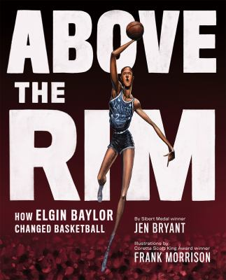 Cover image for Above the rim : how Elgin Baylor changed basketball