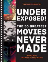 Imagen de portada para Underexposed! : The 50 Greatest Movies Never Made