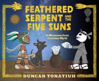 Cover image for Feathered serpent and the five suns : a Mesoamerican creation myth