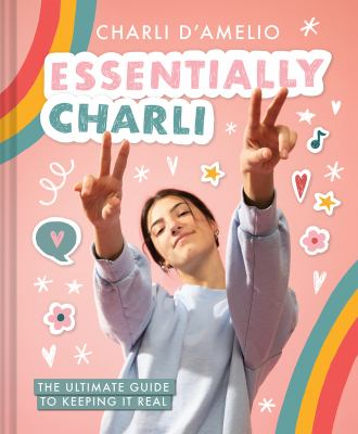 Cover image for Essentially Charli : the ultimate guide to keeping it real