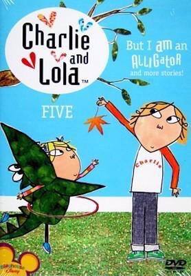 Cover image for Charlie and Lola Five ; But I am an alligator and more stories!
