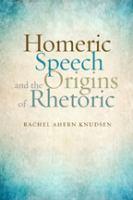 Cover image for Homeric speech and the origins of rhetoric