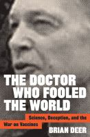 Cover image for The doctor who fooled the world : science, deception, and the war on vaccines