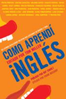 Cover image for Como aprendi ingles : 55 latinos realizados relatan las lecciones de idioma y vida